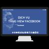 Dịch vụ tăng view facebook